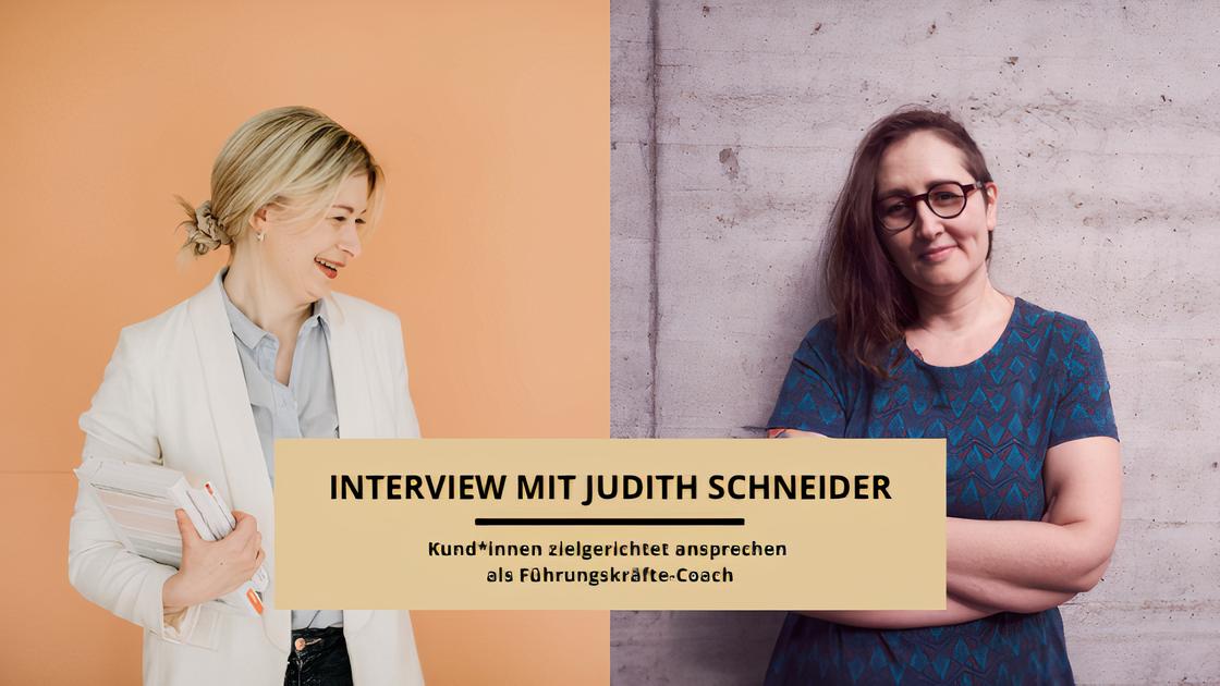 Jasmin Schweiger interviewte Judith Schneider dazu, wie du als Führungskräfte-Coach Kund*innen zielgerichtet ansprechen kannst.