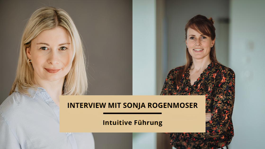Jasmin Schweiger interviewte Sonja Rogenmoser zum Thema intuitive Führung.